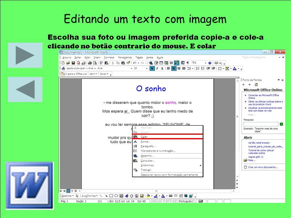 Editando um texto com imagem Escolha sua foto ou imagem preferida copie-a e cole-a clicando no botão contrario do mouse. E colar