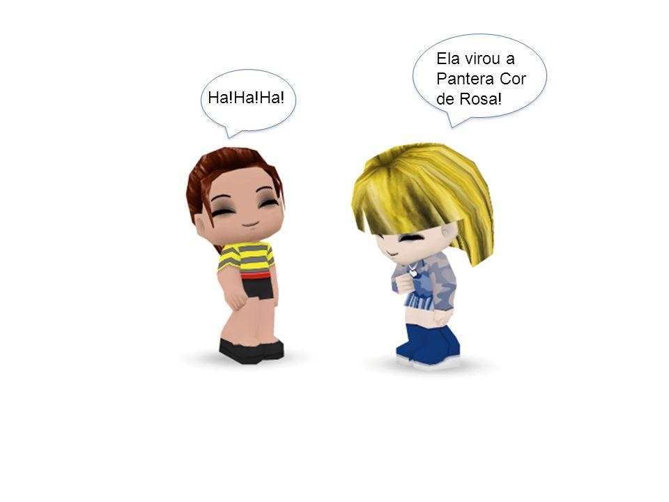 Ela virou a Pantera Cor de Rosa! Ha!Ha!Ha!