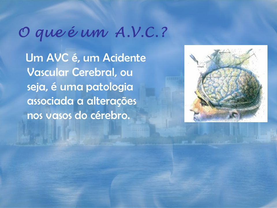 Um AVC é, um Acidente Vascular Cerebral, ou seja, é uma patologia associada a alterações nos vasos do cérebro. O que é um A.V.C.?