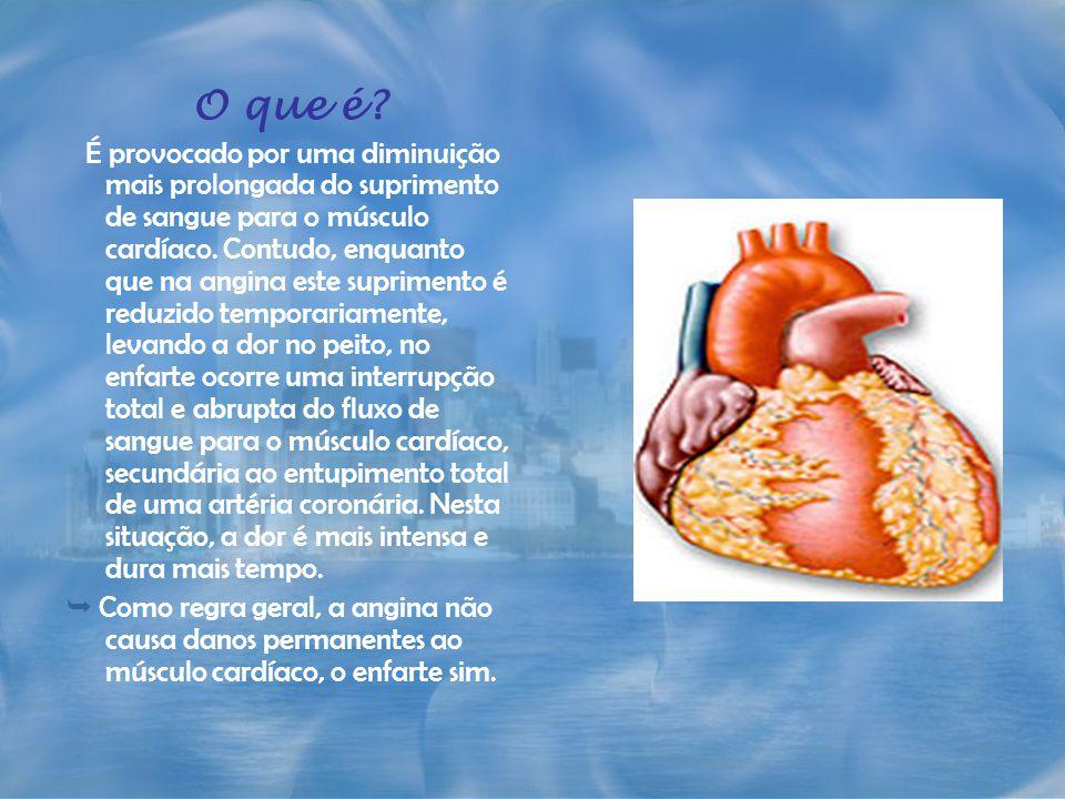 O que é? É provocado por uma diminuição mais prolongada do suprimento de sangue para o músculo cardíaco. Contudo, enquanto que na angina este suprimen