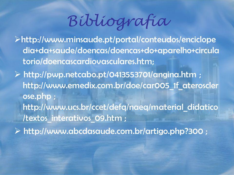 Bibliografia http://www.minsaude.pt/portal/conteudos/enciclope dia+da+saude/doencas/doencas+do+aparelho+circula torio/doencascardiovasculares.htm; htt
