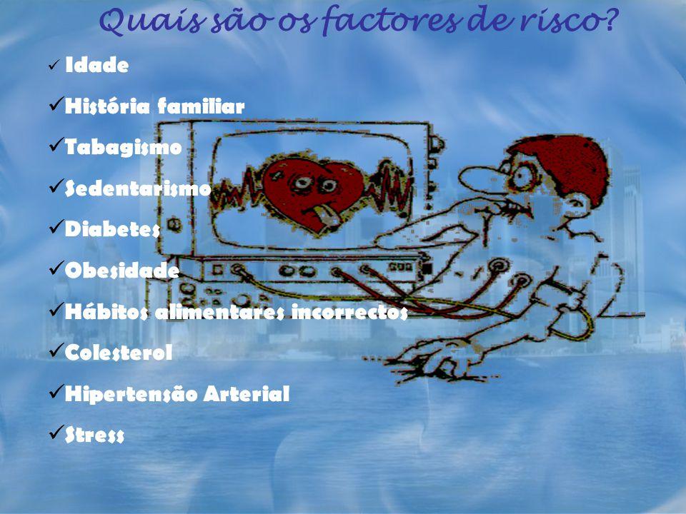 Quais são os factores de risco? Idade História familiar Tabagismo Sedentarismo Diabetes Obesidade Hábitos alimentares incorrectos Colesterol Hipertens