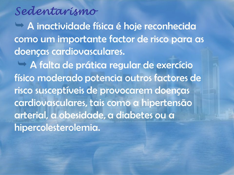 Sedentarismo A inactividade física é hoje reconhecida como um importante factor de risco para as doenças cardiovasculares. A falta de prática regular