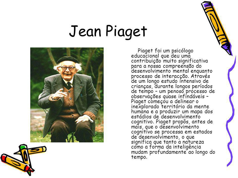 Jean Piaget Piaget foi um psicólogo educacional que deu uma contribuição muito significativa para a nossa compreensão do desenvolvimento mental enquanto processo de interacção.