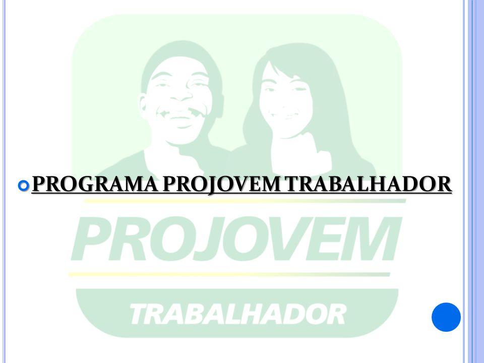 PROGRAMA PROJOVEM TRABALHADOR PROGRAMA PROJOVEM TRABALHADOR