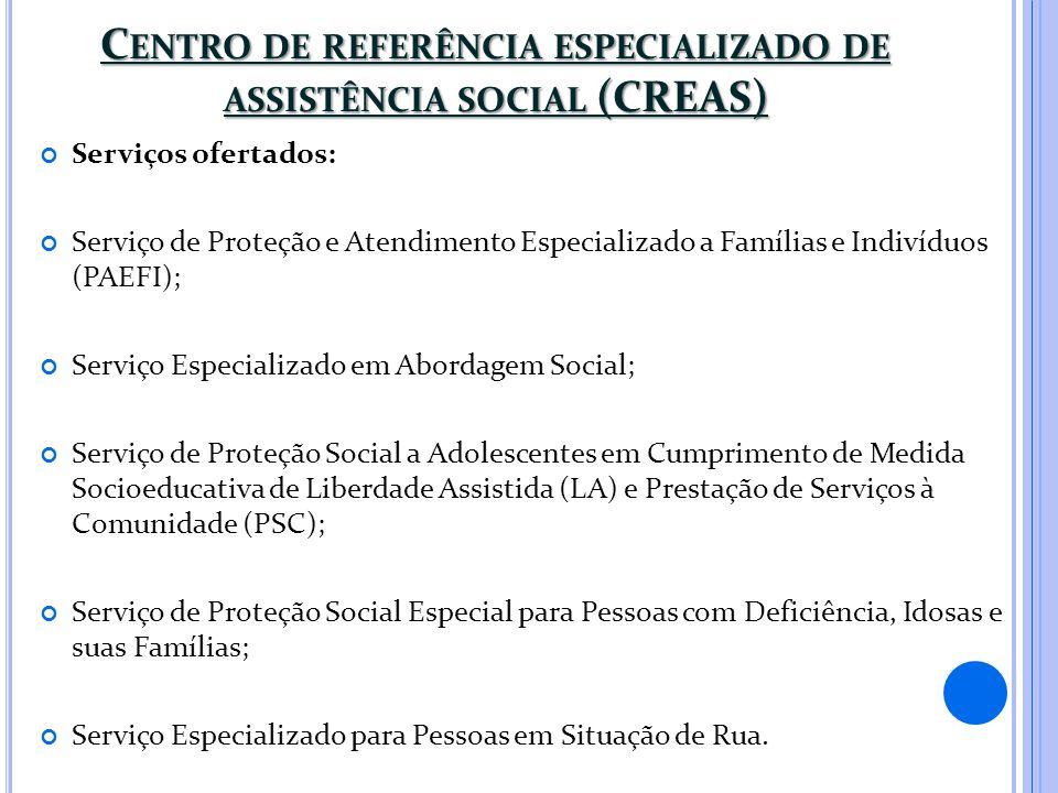 C ENTRO DE REFERÊNCIA ESPECIALIZADO DE ASSISTÊNCIA SOCIAL (CREAS) Serviços ofertados: Serviço de Proteção e Atendimento Especializado a Famílias e Ind