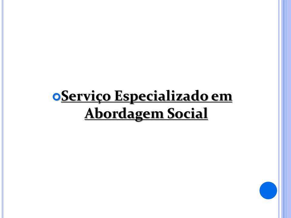 Serviço Especializado em Abordagem Social Serviço Especializado em Abordagem Social