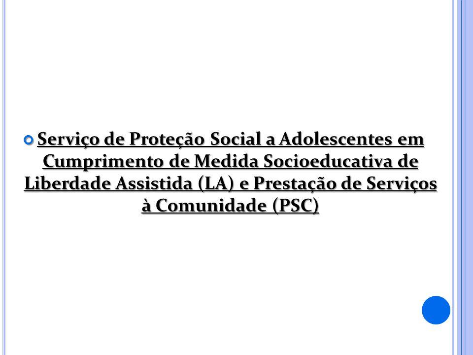 Serviço de Proteção Social a Adolescentes em Cumprimento de Medida Socioeducativa de Liberdade Assistida (LA) e Prestação de Serviços à Comunidade (PS