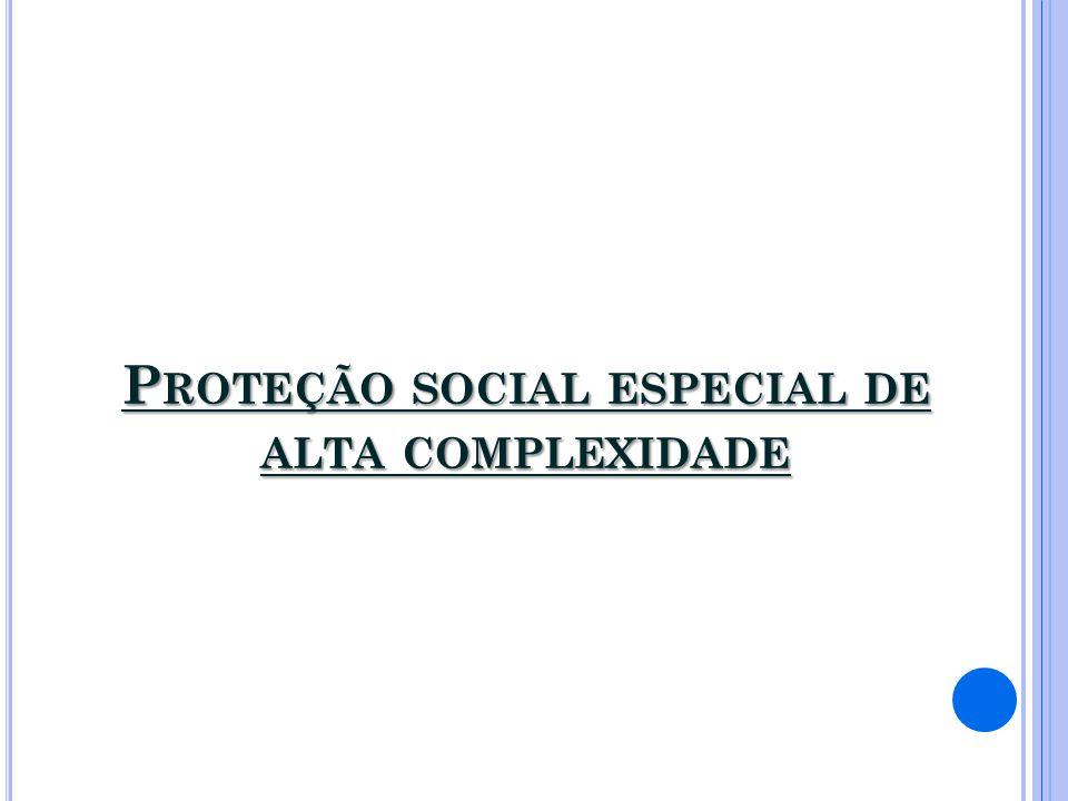 P ROTEÇÃO SOCIAL ESPECIAL DE ALTA COMPLEXIDADE
