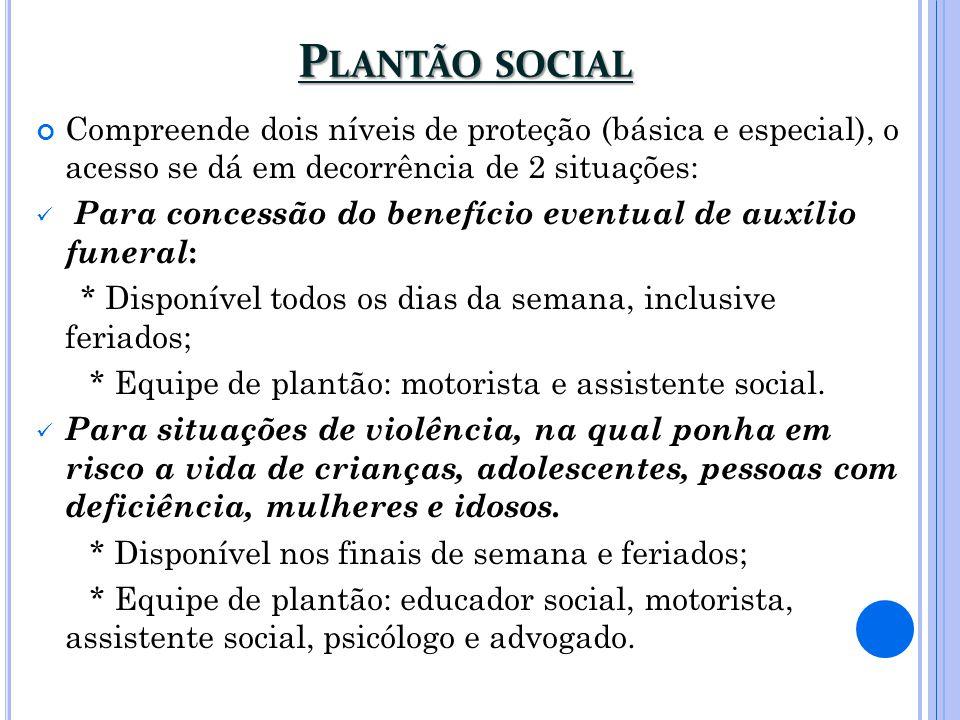 P LANTÃO SOCIAL Compreende dois níveis de proteção (básica e especial), o acesso se dá em decorrência de 2 situações: Para concessão do benefício even