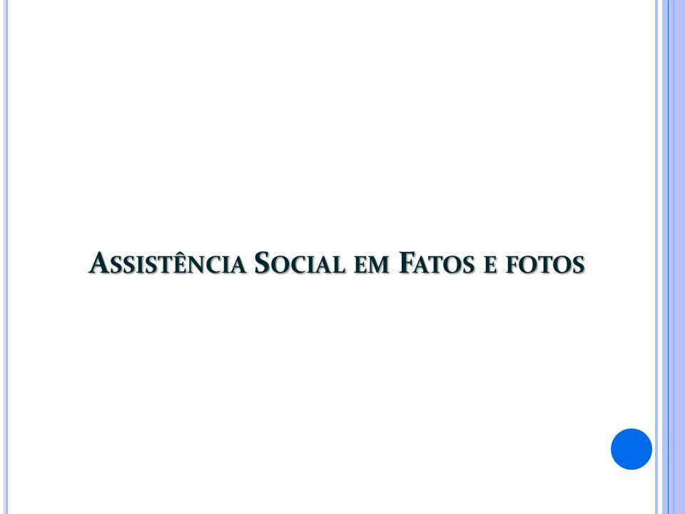 A SSISTÊNCIA S OCIAL EM F ATOS E FOTOS