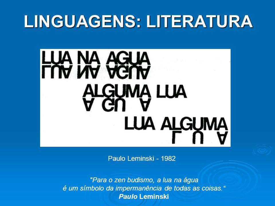 LINGUAGENS: LITERATURA Paulo Leminski - 1982 Para o zen budismo, a lua na água é um símbolo da impermanência de todas as coisas.