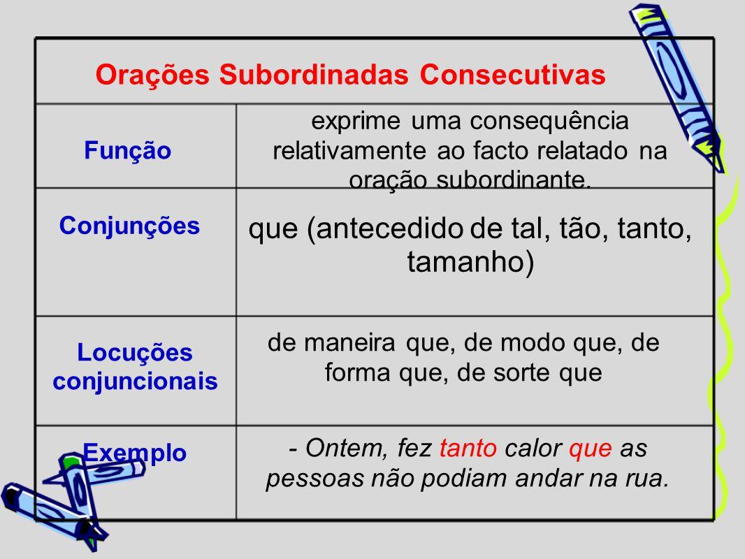 Orações Subordinadas Consecutivas Função exprime uma consequência relativamente ao facto relatado na oração subordinante. Conjunções que (antecedido d