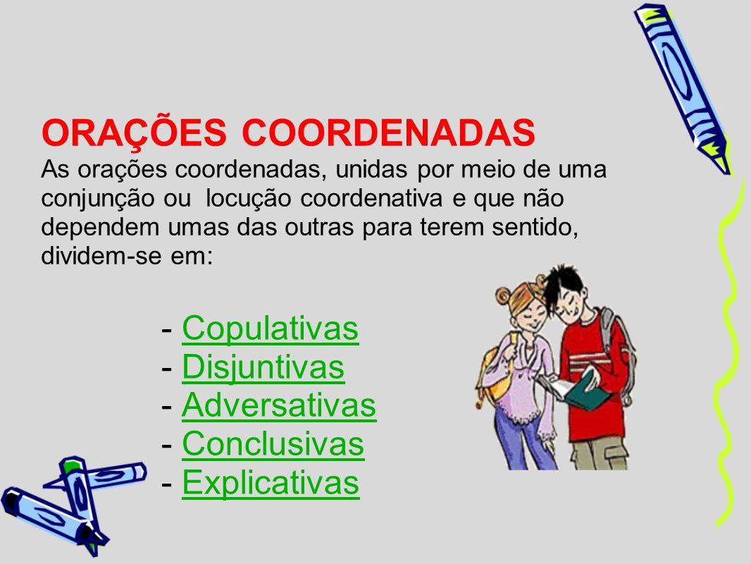 ORAÇÕES COORDENADAS As orações coordenadas, unidas por meio de uma conjunção ou locução coordenativa e que não dependem umas das outras para terem sen