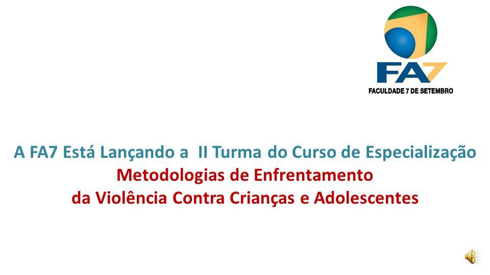 A FA7 Está Lançando a II Turma do Curso de Especialização Metodologias de Enfrentamento da Violência Contra Crianças e Adolescentes