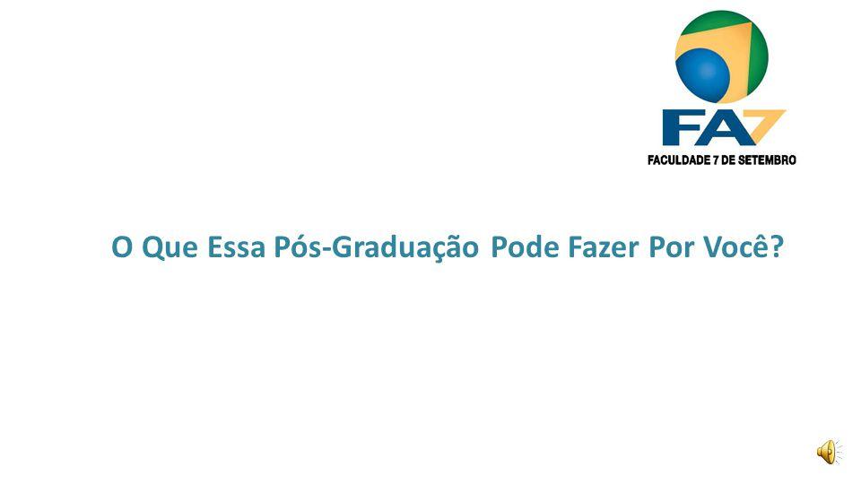 ENTRE EM CONTATO Pós-Graduação Faculdade 7 de Setembro Roberto Agnello (85) 4006-7613 Horário de Funcionamento: 09h30min às 21h30min