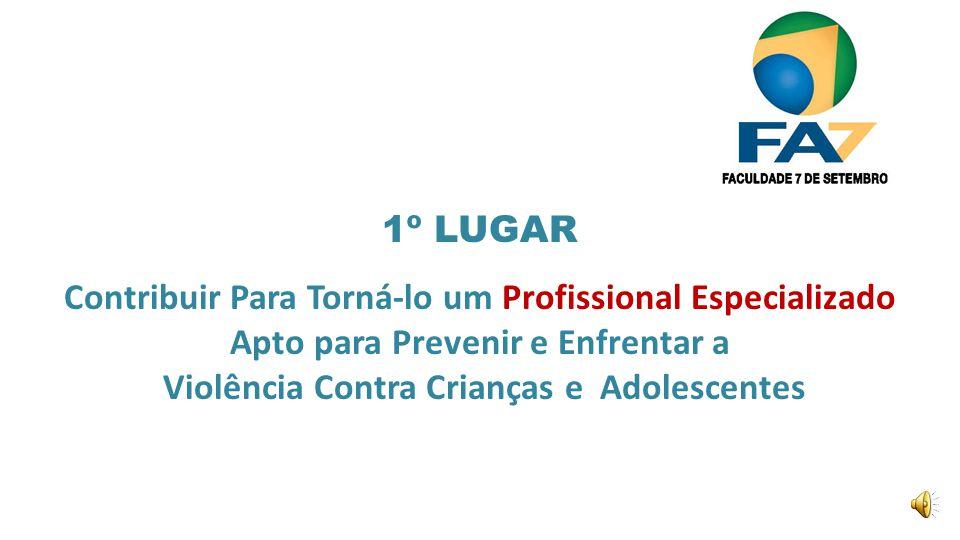 1º LUGAR Contribuir Para Torná-lo um Profissional Especializado Apto para Prevenir e Enfrentar a Violência Contra Crianças e Adolescentes