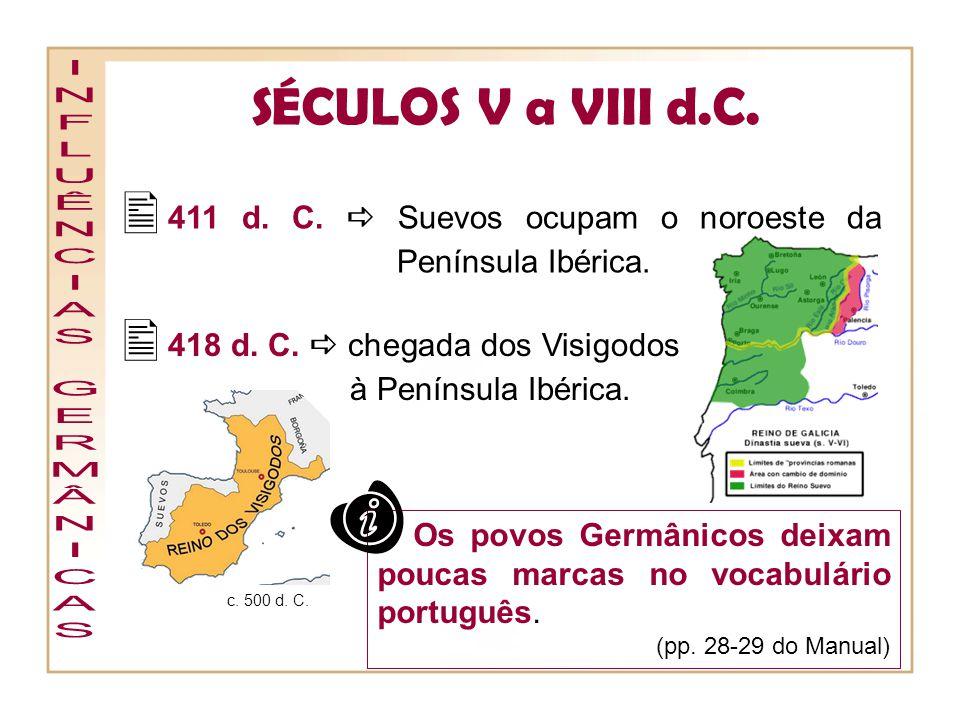 SÉCULOS V a VIII d.C.411 d. C. Suevos ocupam o noroeste da Península Ibérica.