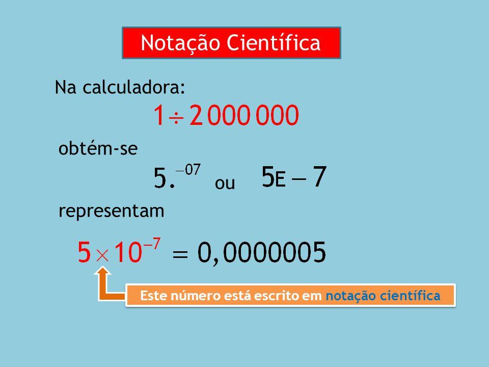 Um número está escrito em notação científica se tem a seguinte forma: onde a é um número maior ou igual a 1 e menor que 10 e n é um expoente inteiro.
