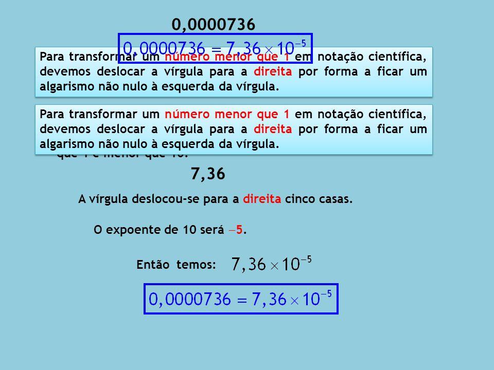 Deslocamos a vírgula por forma a ficar um número maior que 1 e menor que 10.