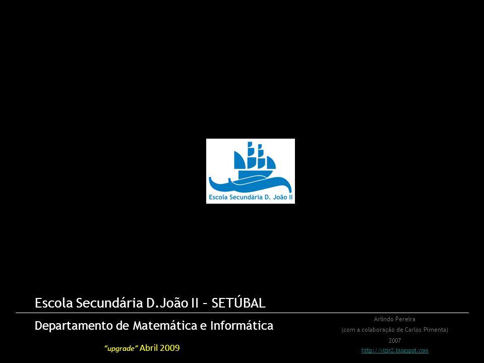 Escola Secundária D.João II – SETÚBAL Departamento de Matemática e Informática Arlindo Pereira (com a colaboração de Carlos Pimenta) 2007 http://vizir