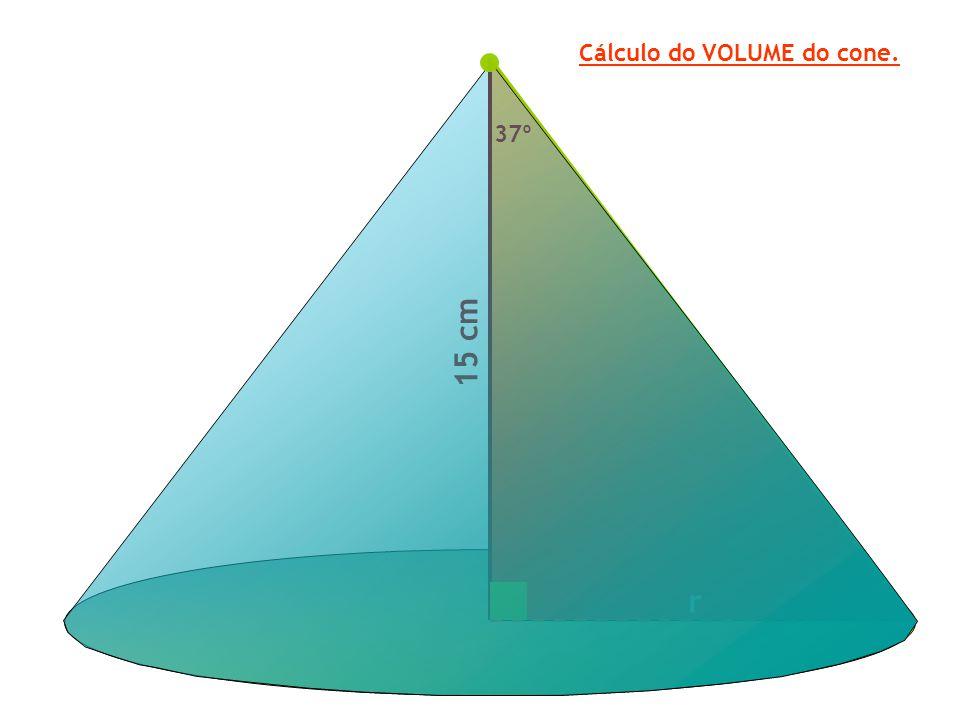 37º 1 5 c m r Cálculo do VOLUME do cone.