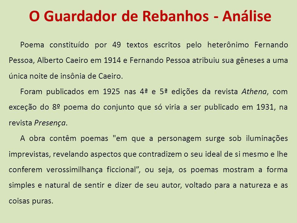 O Guardador de Rebanhos - Análise Poema constituído por 49 textos escritos pelo heterônimo Fernando Pessoa, Alberto Caeiro em 1914 e Fernando Pessoa a