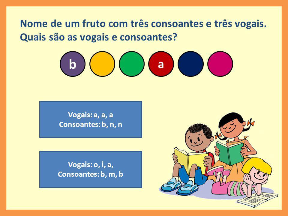 b a Nome de um fruto com três consoantes e três vogais.