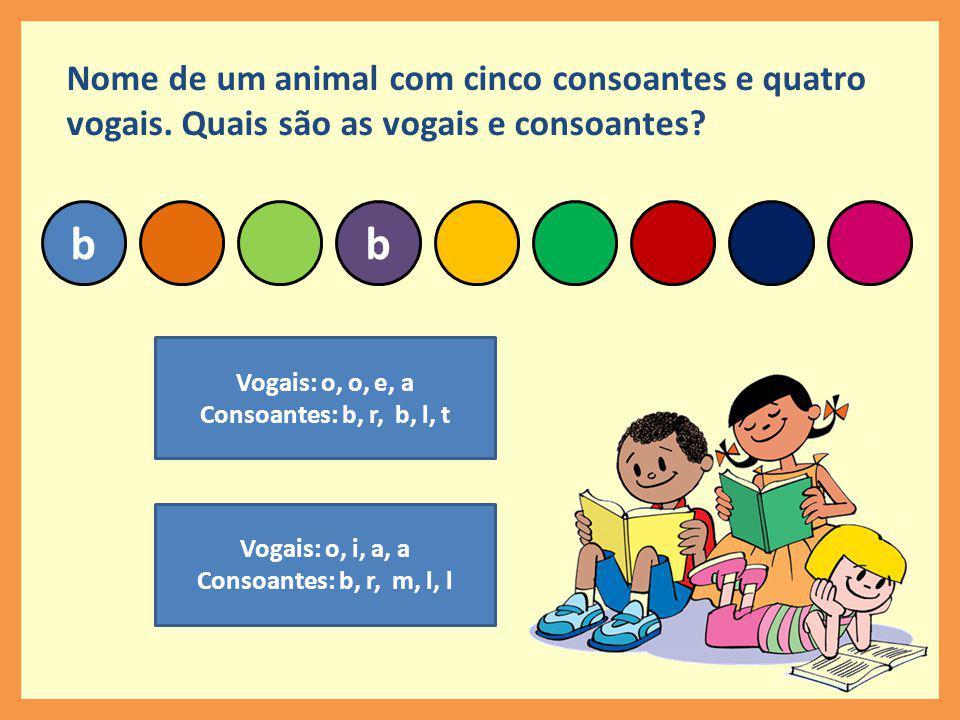 bb Nome de um animal com cinco consoantes e quatro vogais.