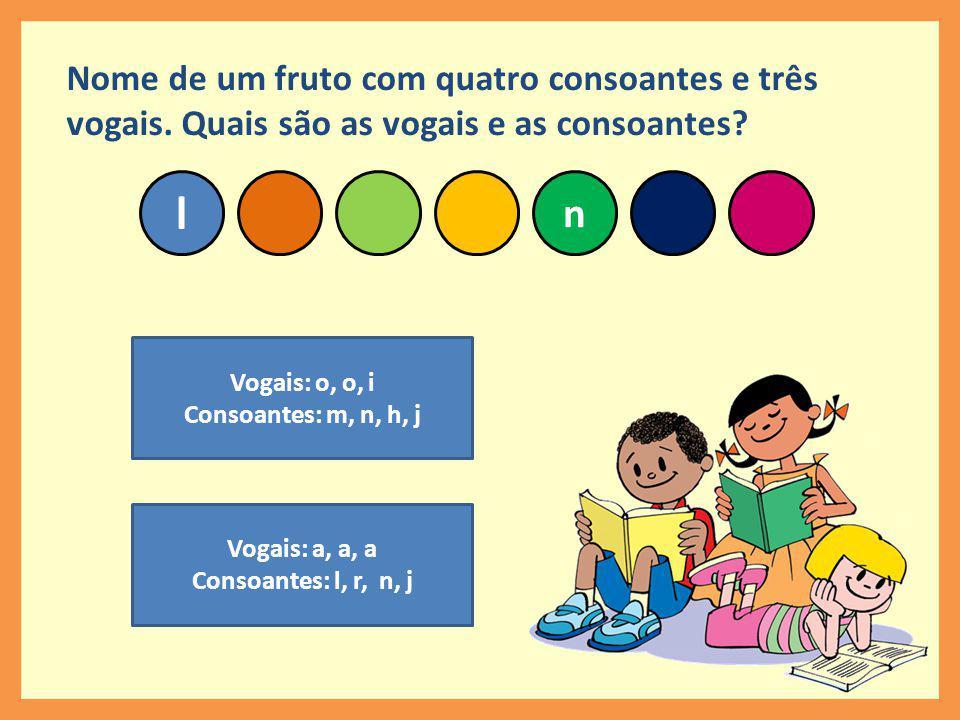 n l Nome de um fruto com quatro consoantes e três vogais.