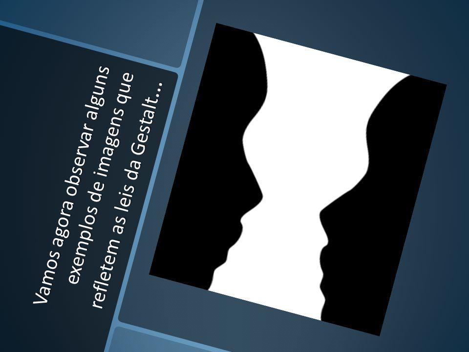Vamos agora observar alguns exemplos de imagens que refletem as leis da Gestalt …