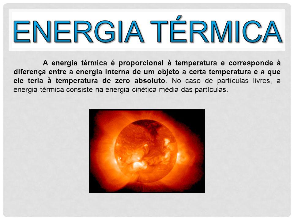 A energia térmica é proporcional à temperatura e corresponde à diferença entre a energia interna de um objeto a certa temperatura e a que ele teria à