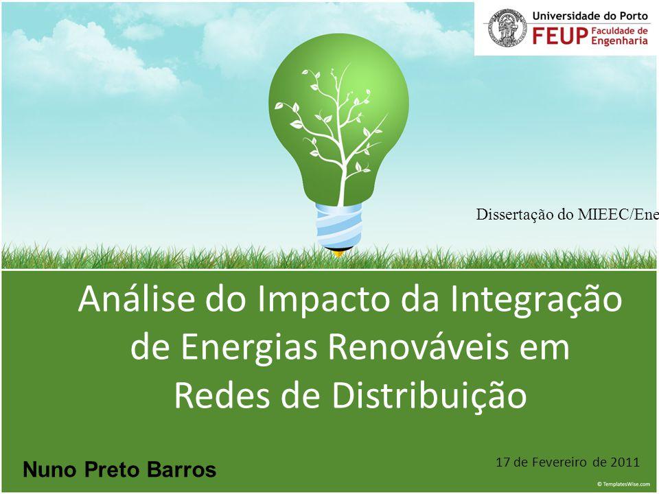 Análise do Impacto da Integração de Energias Renováveis em Redes de Distribuição Nuno Preto Barros 17 de Fevereiro de 2011 Dissertação do MIEEC/Energia