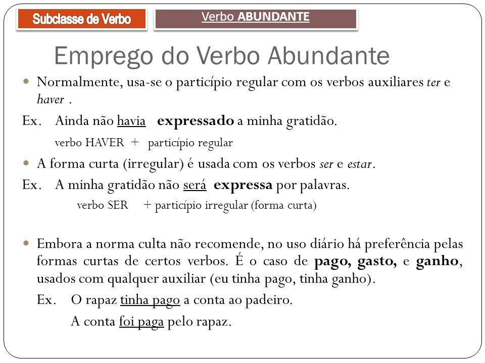 Emprego do Verbo Abundante Normalmente, usa-se o particípio regular com os verbos auxiliares ter e haver. Ex. Ainda não havia expressado a minha grati
