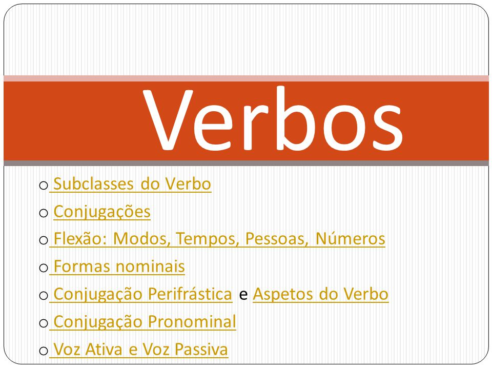 Verbos o Subclasses do Verbo Subclasses do Verbo o ConjugaçõesConjugações o Flexão: Modos, Tempos, Pessoas, Números Flexão: Modos, Tempos, Pessoas, Nú