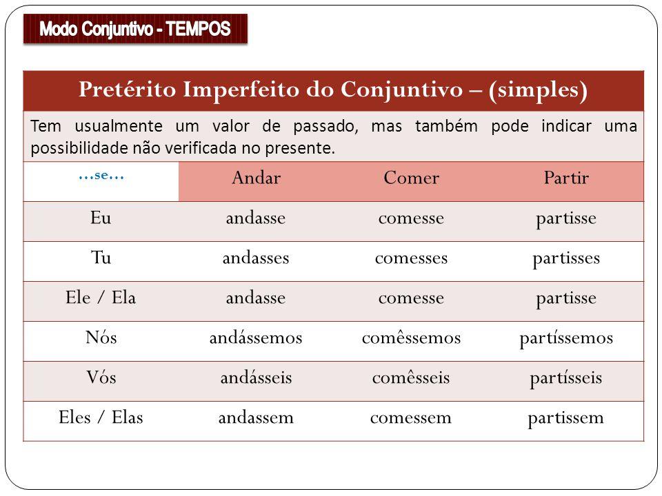 Pretérito Imperfeito do Conjuntivo – (simples) Tem usualmente um valor de passado, mas também pode indicar uma possibilidade não verificada no present