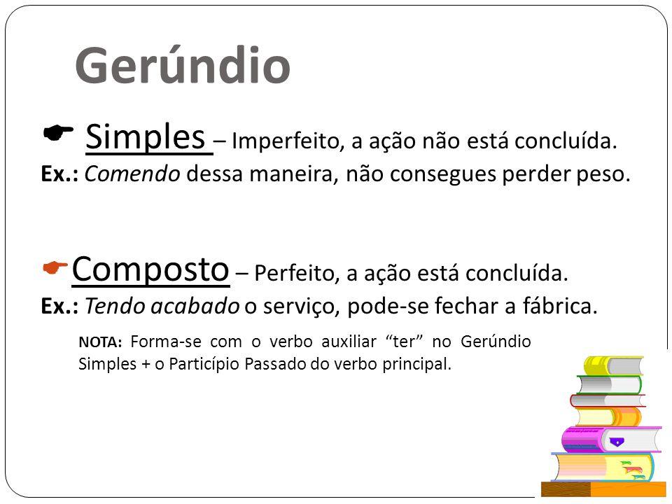 Gerúndio Simples – Imperfeito, a ação não está concluída.