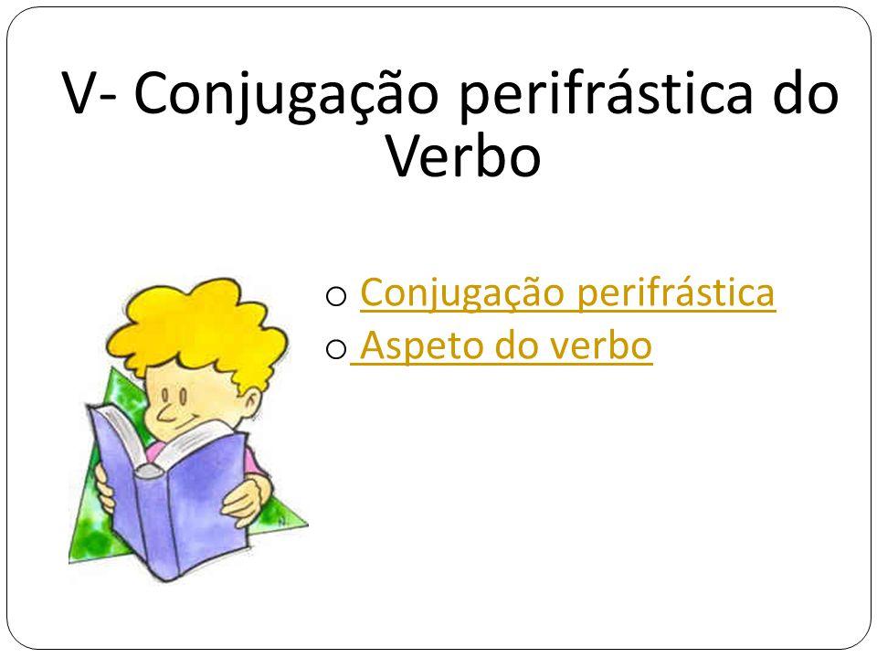 V- Conjugação perifrástica do Verbo o Conjugação perifrásticaConjugação perifrástica o Aspeto do verbo Aspeto do verbo