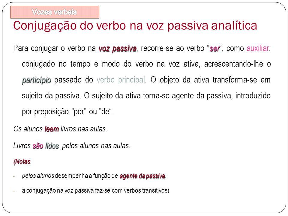 Conjugação do verbo na voz passiva analítica voz passivaser particípio Para conjugar o verbo na voz passiva, recorre-se ao verbo ser, como auxiliar, c