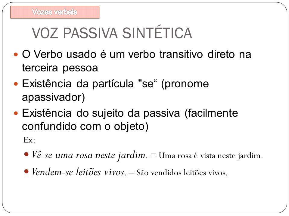 VOZ PASSIVA SINTÉTICA O Verbo usado é um verbo transitivo direto na terceira pessoa Existência da partícula