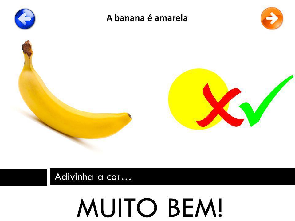 Adivinha a cor… MUITO BEM! A banana é amarela