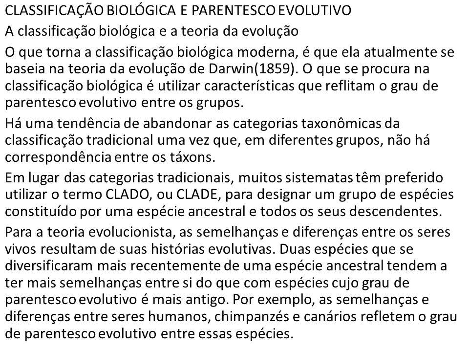 CLASSIFICAÇÃO BIOLÓGICA E PARENTESCO EVOLUTIVO A classificação biológica e a teoria da evolução O que torna a classificação biológica moderna, é que e