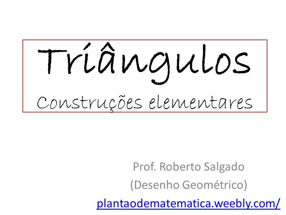 Triângulos Construções elementares Prof.