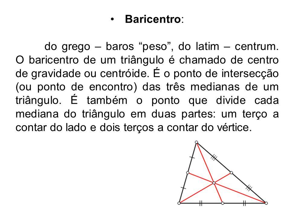 Incentro: É o ponto de intersecção (ou ponto de encontro) das bissetrizes internas de um triângulo.