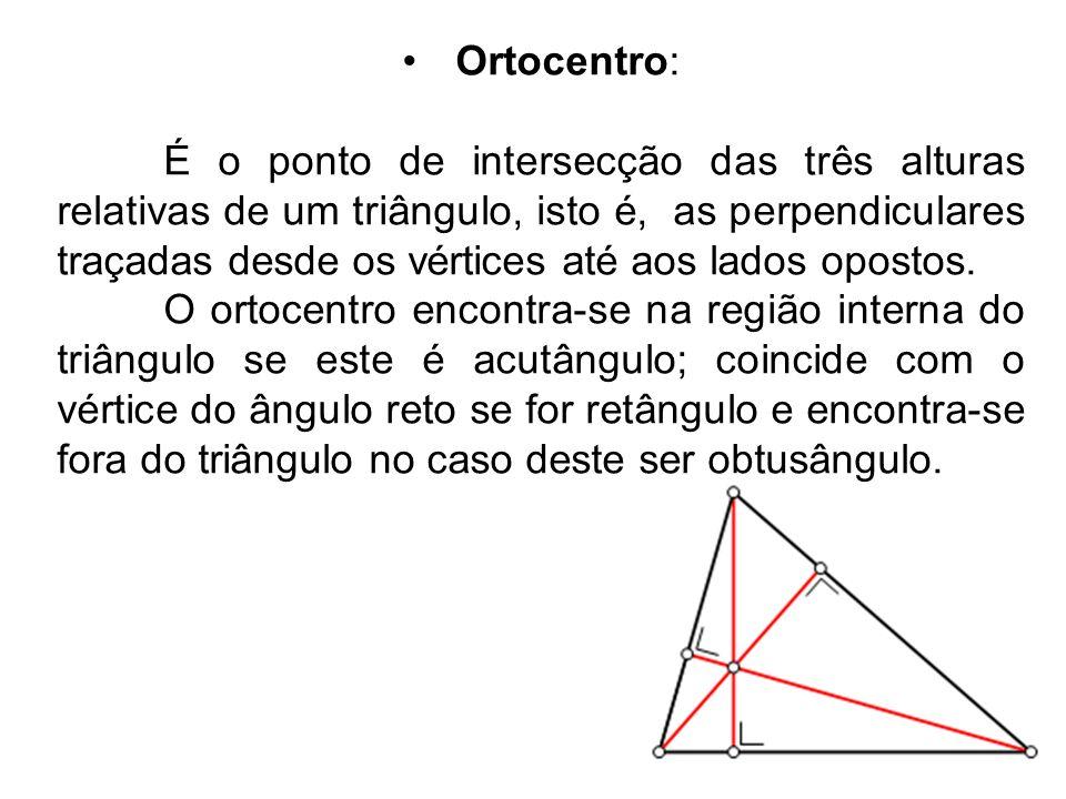 Ortocentro: É o ponto de intersecção das três alturas relativas de um triângulo, isto é, as perpendiculares traçadas desde os vértices até aos lados opostos.