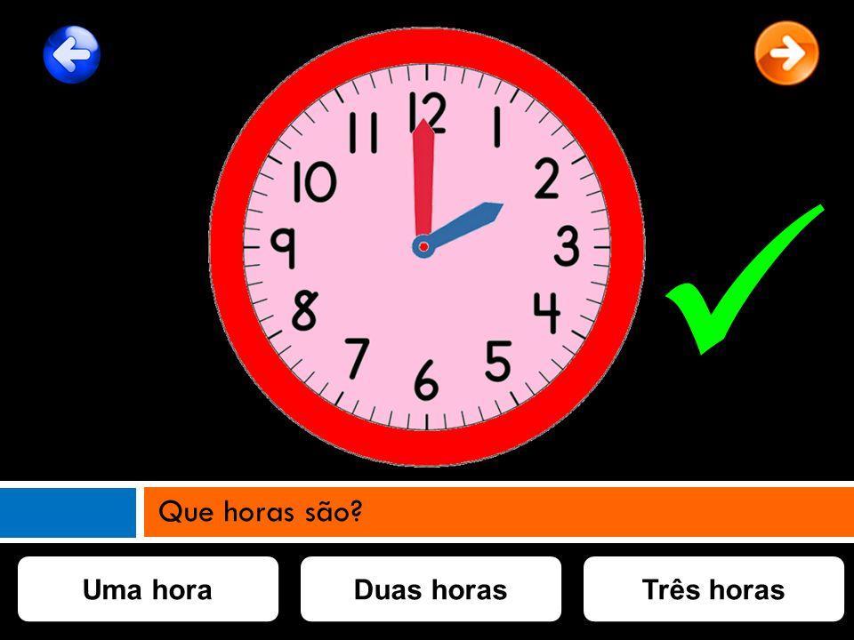 Uma horaDuas horasTrês horas Que horas são?