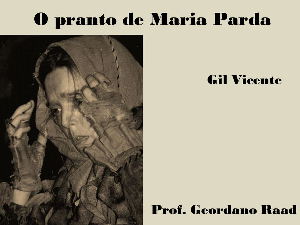 Este monólogo de Gil Vicente é uma lamentação posta na boca de uma velha mulata bêbada (parda vem da tez negra da sua pele).