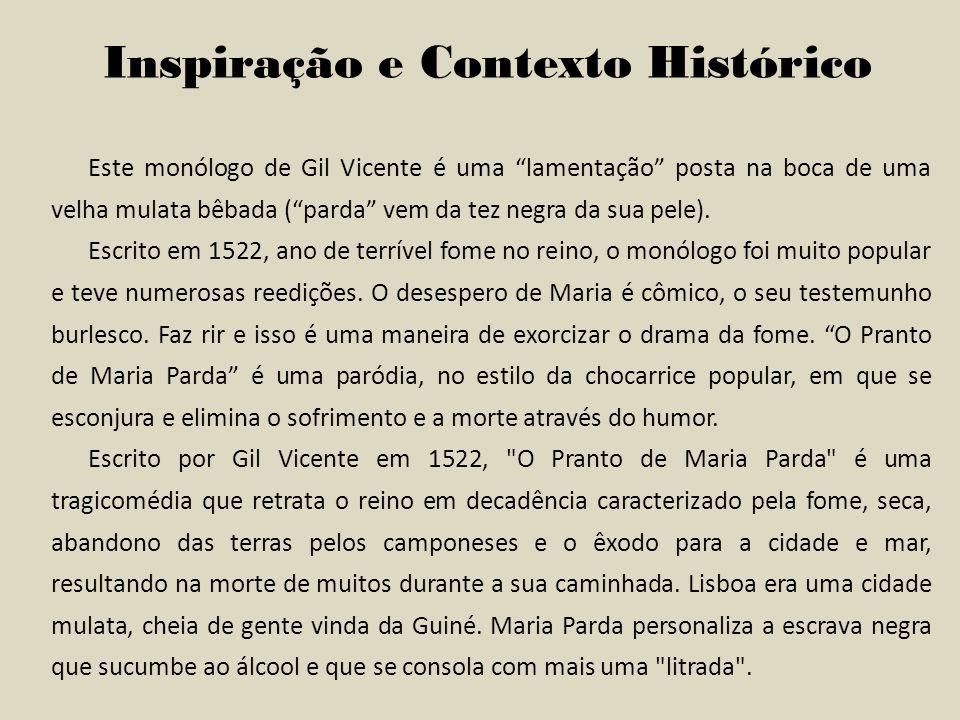 Este monólogo de Gil Vicente é uma lamentação posta na boca de uma velha mulata bêbada (parda vem da tez negra da sua pele). Escrito em 1522, ano de t