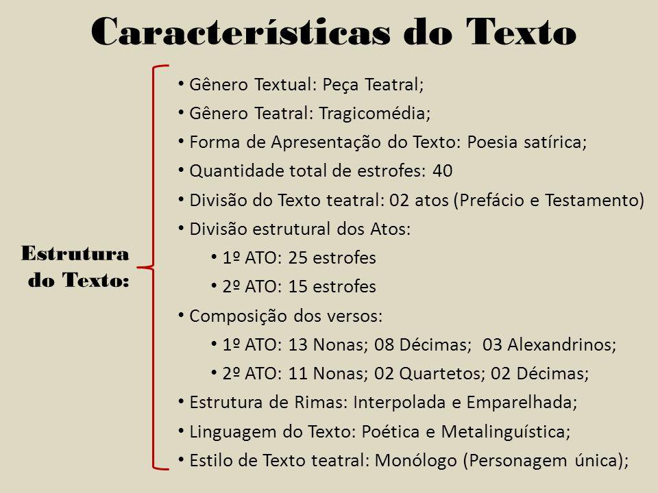 Características do Texto Estrutura do Texto: Gênero Textual: Peça Teatral; Gênero Teatral: Tragicomédia; Forma de Apresentação do Texto: Poesia satíri