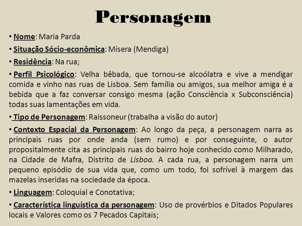 Personagem Nome: Maria Parda Situação Sócio-econômica: Mísera (Mendiga) Residência: Na rua; Perfil Psicológico: Velha bêbada, que tornou-se alcoólatra